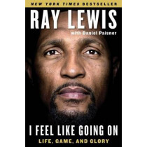 I Feel Like Going on: Life, Game, and Glory by Ray Lewis, 9781501112379