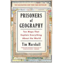 Prisoners of Geography: Ten Maps That Explain Everything about the World by Tim Marshall, 9781501121463