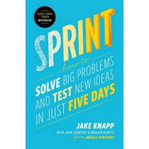 Sprint: How to Solve Big Problems and Test New Ideas in Just Five Days by Jake Knapp, 9781501121746