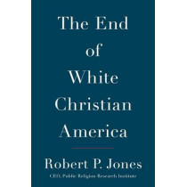The End of White Christian America by Robert P Jones, 9781501122293