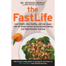 The Fastlife: Lose Weight, Stay Healthy, and Live Longer with the Simple Secrets of Intermittent Fasting and High-Intensity Training by Michael Mosley, 9781501127984