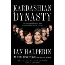 Kardashian Dynasty: The Controversial Rise of America's Royal Family by Ian Halperin, 9781501128899