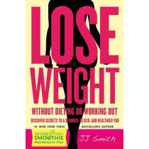 Lose Weight Without Dieting or Working Out! by Jj Smith, 9781501132650