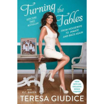 Turning the Tables: From Housewife to Inmate and Back Again by Teresa Giudice, 9781501135118