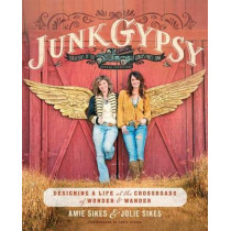 Junk Gypsy: Designing a Life at the Crossroads of Wonder & Wander by Jolie Sikes, 9781501135682