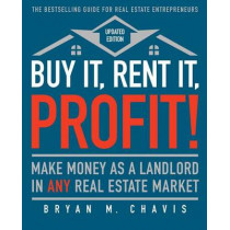 Buy It, Rent It, Profit! (Updated Edition): Make Money as a Landlord in Any Real Estate Market by Bryan M Chavis, 9781501145827