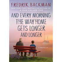 And Every Morning the Way Home Gets Longer and Longer: A Novella by Fredrik Backman, 9781501160486