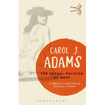 The Sexual Politics of Meat - 25th Anniversary Edition: A Feminist-Vegetarian Critical Theory by Carol J. Adams, 9781501312830