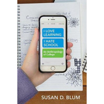 """""""I Love Learning; I Hate School"""": An Anthropology of College by Susan D. Blum, 9781501700217"""