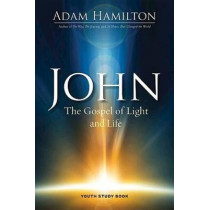 John - Youth Study Book: The Gospel of Light by Adam Hamilton, 9781501805486