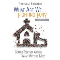 What Are We Fighting For? Leader Guide by Thomas J Bickerton, 9781501815072