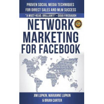 Network Marketing For Facebook: Proven Social Media Techniques For Direct Sales & MLM Success by Brian Carter, 9781502328168