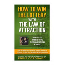 How To Win The Lottery With The Law Of Attraction: Four Lottery Winners Share Their Manifestation Techniques by Eddie Coronado, 9781502379160