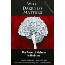 Why Darkness Matters: (New and Improved): The Power of Melanin in the Brain by Richard D King MD, 9781502411174