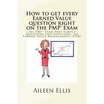 How to Get Every Earned Value Question Right on the Pmp(r) Exam: 50+ Pmp(r) Exam Prep Sample Questions and Solutions on Earned Value Management (Evm) by Aileen Ellis Pmp, 9781502494764