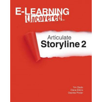 E-Learning Uncovered: Articulate Storyline 2 by Diane Elkins, 9781502799401