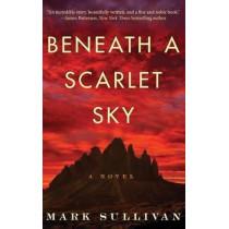 Beneath a Scarlet Sky: A Novel by Mark T. Sullivan, 9781503943377