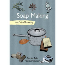 Self-Sufficiency: Soap Making with Natural Ingredients by Sarah Ade, 9781504800372