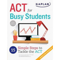 ACT for Busy Students: 15 Simple Steps to Tackle the ACT by Kaplan Test Prep, 9781506209067