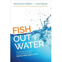 Fish Out of Water: Mentoring, Managing, and Self-Monitoring People Who Don't Fit In by Robins Kikanza Nuri, 9781506303024