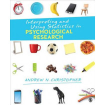 Interpreting and Using Statistics in Psychological Research by Andrew N. Christopher, 9781506304168