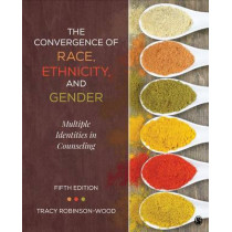 The Convergence of Race, Ethnicity, and Gender: Multiple Identities in Counseling by Tracy Lynn Robinson-Wood, 9781506305752