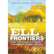 ELL Frontiers: Using Technology to Enhance Instruction for English Learners by Heather Parris, 9781506315089
