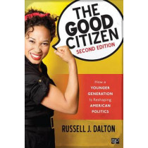 The Good Citizen: How a Younger Generation Is Reshaping American Politics by Russell J. Dalton, 9781506318028
