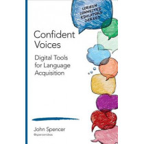 Confident Voices: Digital Tools for Language Acquisition by John T. Spencer, 9781506323022