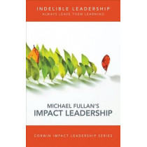 Indelible Leadership: Always Leave Them Learning by Michael Fullan, 9781506323626