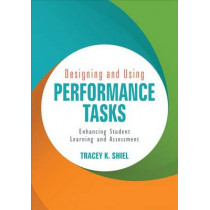 Designing and Using Performance Tasks: Enhancing Student Learning and Assessment by Tracey K. Shiel, 9781506328720