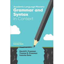 Academic Language Mastery: Grammar and Syntax in Context by David E. Freeman, 9781506337166