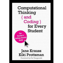 Computational Thinking and Coding for Every Student: The Teacher's Getting-Started Guide by Jane Krauss, 9781506341286