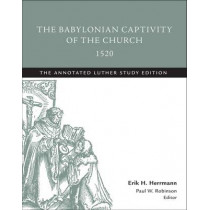 The Babylonian Captivity of the Church, 1520 by Martin Luther, 9781506413471