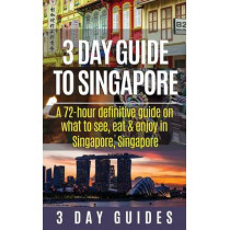 3 Day Guide to Singapore: A 72-hour Definitive Guide on What to See, Eat and Enjoy in Singapore, Singapore by 3 Day City Guides, 9781507828991