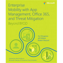 Enterprise Mobility with App Management, Office 365, and Threat Mitigation: Beyond BYOD by Yuri Diogenes, 9781509301331