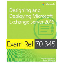 Exam Ref 70-345 Designing and Deploying Microsoft Exchange Server 2016 by Paul Cunningham, 9781509302079