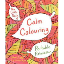 The Little Book of Calm Colouring: Portable Relaxation by David Sinden, 9781509812660