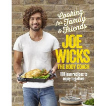 Cooking for Family and Friends: 100 Lean Recipes to Enjoy Together by Joe Wicks, 9781509820252