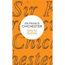 Solo to Sydney by Sir Francis Chichester, 9781509825745