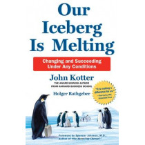 Our Iceberg is Melting: Changing and Succeeding Under Any Conditions by John Kotter, 9781509830114