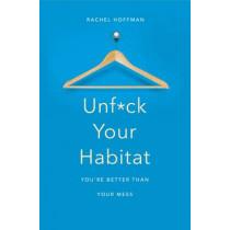 Unf*ck Your Habitat: You're Better Than Your Mess by Rachel Hoffman, 9781509830206