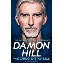 Watching the Wheels: My Autobiography by Damon Hill, 9781509831937