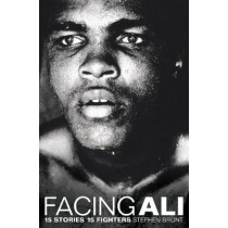 Facing Ali: 15 Stories 15 Fighters by Stephen Brunt, 9781509844012