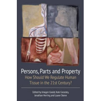 Persons, Parts and Property: How Should we Regulate Human Tissue in the 21st Century? by Imogen Goold, 9781509909896
