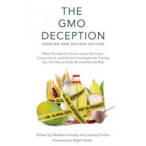 The GMO Deception: What You Need to Know about the Food, Corporations, and Government Agencies Putting Our Families and Our Environment at Risk by Sheldon Krimsky, 9781510702660