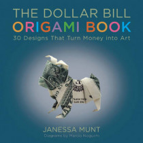The Dollar Bill Origami Book: 30 Designs That Turn Money into Art by Janessa Munt, 9781510709492