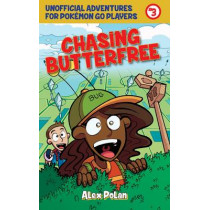 Chasing Butterfree: Unofficial Adventures for Pokemon GO Players, Book Three by Alex Polan, 9781510722040