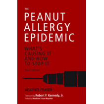 The Peanut Allergy Epidemic, Third Edition: What's Causing It and How to Stop It by Heather Fraser, 9781510726314