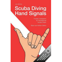 Scuba Diving Hand Signals: Pocket Companion for Recreational Scuba Divers - Black & White Edition by Lars Behnke, 9781511614719